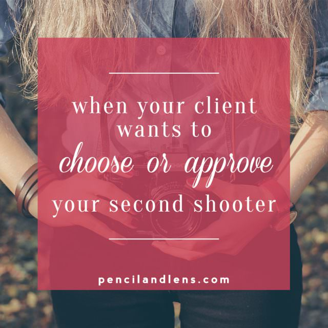 What to say when your client wants to choose or approve your second shooter