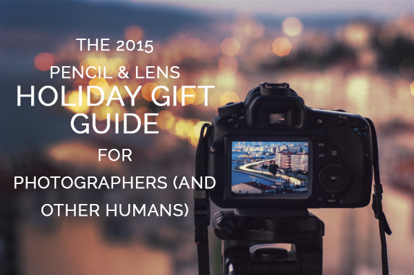 When you have a photographer to shop for: the 2015 gift guide for photographers and other humans