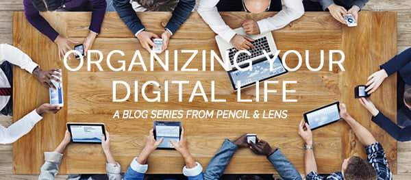 Organizing Your Digital Life: A new series at Pencil & Lens