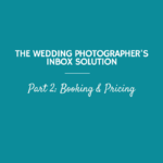 The Wedding Photographer's Inbox Solution, Part 2: Pricing & Booking