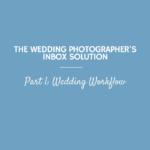 The Wedding Photographer's Inbox Solution, Part 1: Wedding Workflow