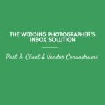 The Wedding Photographer's Inbox Solution, Part 3: Client & Vendor Conundrums