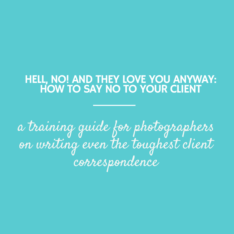 Hell, No! And They Love You Anyway: The Complete Guide to Saying No to a Client