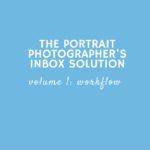 The Portrait Photographer's Inbox Solution: Volume 1